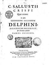 C. Crispi Sallustii Quae extant opera in usum serenissimi Galliarum Delphini diligenter recensuit Daniel Crispinus