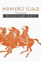 Homer'S Iliad: Translated by William Guy