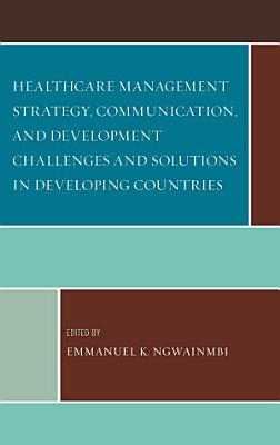 Healthcare Management Strategy  Communication  and Development Challenges and Solutions in Developing Countries PDF
