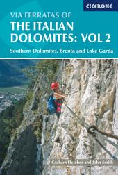 Via Ferratas of the Italian Dolomites: Vol 2: Southern Dolomites, Brenta and Lake Garda area