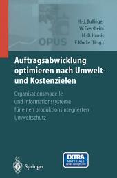 Auftragsabwicklung optimieren nach Umwelt- und Kostenzielen: OPUS — Organisationsmodelle und Informationssysteme für einen produktionsintegrierten Umweltschutz