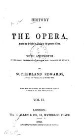 History of the Opera: From Its Origin in Italy to the Present Time. With Anecdotes of the Most Celebrated Composers and Vocalists of Europe, Volume 2