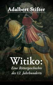 Witiko: Eine Rittergeschichte des 12. Jahrhunderts (Vollständige Ausgabe: Band 1-3): Historischer Roman