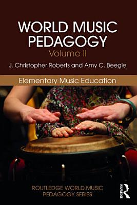 World Music Pedagogy  Volume II  Elementary Music Education