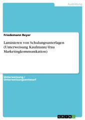 Laminieren von Schulungsunterlagen (Unterweisung Kaufmann/-frau Marketingkommunikation)