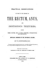 Practical Observations on Some of the Diseases of the Rectum, Anus, and Contiguous Textures