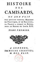 Histoire des Camisards: ou L'on voit par quelles fausses maximes de politique, et de religion, la France a risqué sa ruine, sous la regne de Louis XIV.