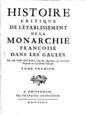 Histoire critique de l'etablissement de la monarchie francoise: Volume1