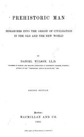 Prehistoric Man: Researches Into the Origin of Civilisation in the Old and the New World, Volume 2