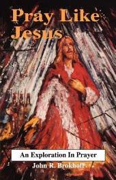 Pray Like Jesus: An Exploration in Prayer