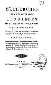 Recherches sur les ouvrages des bardes de la Bretagne armoricaine dans le Moyen-âge: lues à la classe d'histoire et de littérature ancienne de l'Institut, le 30 décembre 1814