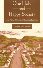 One Holy and Happy Society: The Public Theology of Jonathan Edwards