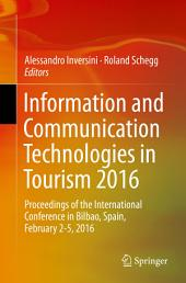 Information and Communication Technologies in Tourism 2016: Proceedings of the International Conference in Bilbao, Spain, February 2-5, 2016