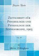 Zeitschrift F  r Psychologie Und Physiologie Der Sinnesorgane  1905  Vol  39  Classic Reprint  PDF