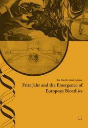 Fritz Jahr and the Emergence of European Bioethics PDF