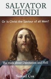 SALVATOR MUNDI: Or Is Christ the Saviour of all Men?
