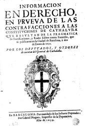 Informacion en derecho, en prueua de las contrafacciones a las Constituciones de Cathaluña que resultan de la pragmatica de fortificaciones y reales editos contra franceses, que se publicaron en la ciudad de Barcelona, â dos de enero de 1639