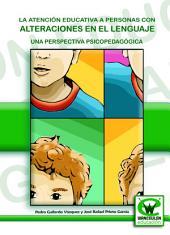 La atención educativa a personas con alteraciones del lenguaje: Una perspectiva psicopedagógica