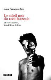 Le soleil noir du rock français: Olivier Caudron, de Lili Drop à Olive