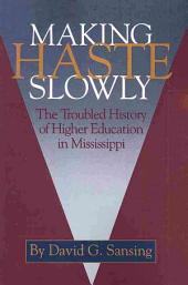 Making Haste Slowly: The Troubled History of Higher Education in Mississippi