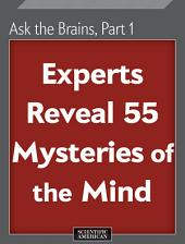 Ask the Brains, Part 1: Experts Reveal 55 Mysteries of the Mind