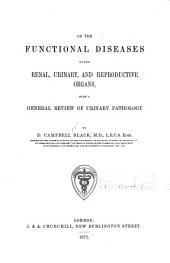 On the Functional Diseases of the Renal, Urinary, and Reproductive Organs: With a General Review of Urinary Pathology