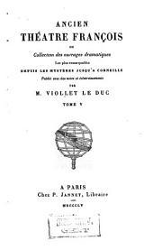 Ancien theâtre françois: ou, Collection des ouvrages dramatiques les plus remarquables depuis les mystères jusqu'à Corneille, Volume5
