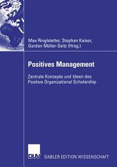 Positives Management: Zentrale Konzepte und Ideen des Positive Organizational Scholarship