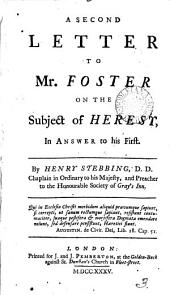 A Second Letter to Mr. Foster on the Subject of Heresy, in Answer to His First: Volume 3