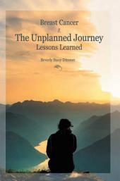 Breast Cancer: the Unplanned Journey: Lessons Learned