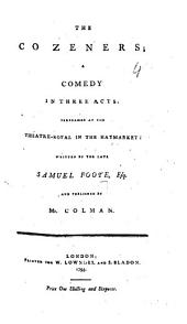 The Cozeners; a comedy in three acts and in prose . ... Published by Mr. Colman