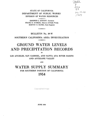 Southern California Area Investigation Ground Water Levels and Precipitation Records in Los Angeles, San Gabriel and Santa Ana River Basins and Antelope Valley and Water Supply Summary for Southern Portion of California