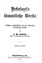 Pestalozzi's sämmtliche werke: Gesichtet, vervollständigt und mit erläuternden einleitungen versehen,