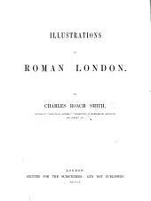 Illustrations of Roman London. [With descriptive text.]