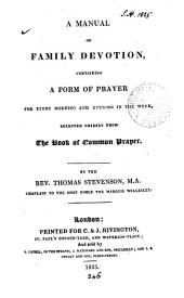 A manual of family devotion, containing a prayer for every morning and evening in the week, selected chiefly from the Book of common prayer