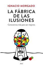 La fábrica de las ilusiones: Conocernos más para ser mejores