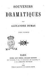 Souvenirs dramatiques Alexandre Dumas: Volume1