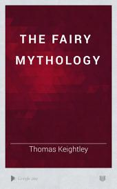 The Fairy Mythology: Volume 1