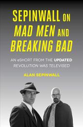 Sepinwall On Mad Men and Breaking Bad: An eShort from the Updated Revolution Was Televised
