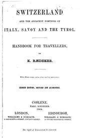 Switzerland and the Adjacent Portions of Italy, Savoy, and the Tyrol: Handbook for Travellers