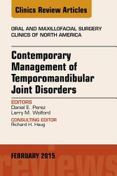 Contemporary Management Of Temporomandibular Joint Disorders An Issue Of Oral And Maxillofacial Surgery Clinics Of North America  Book PDF