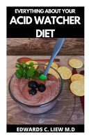 Everything about Your Acid Watcher Diet PDF
