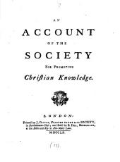The Ends and Uses of Charity Schools for Poor Children: A Sermon Preached in the Parish-church of Christ-Church, London, on Thursday April the 30th, 1752: Being the Time of the Yearly Meeting of the Children Educated in the Charity-schools, in and about the Cities of London and Westminster. By John Chapman ... To which is Annexed, An Account of the Society for Promoting Christian Knowledge, Volume 17