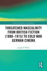Threatened Masculinity From British Fiction To Cold War German Cinema Book PDF