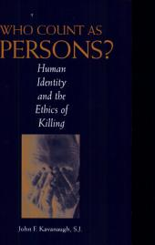 Who Count as Persons?: Human Identity and the Ethics of Killing