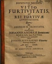 Disputatio Iuridica, De Vitio Furtivitatis Et Rei Furtivae Constitutione