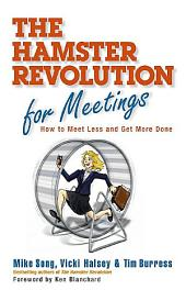 The Hamster Revolution for Meetings: How to Meet Less and Get More Done