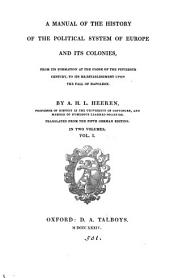 A Manual of the History of the Political System of Europe and Its Colonies: From Its Formation at the Close of the Fifteenth Century, to Its Re-establishment Upon the Fall of Napoleon, Volume 1