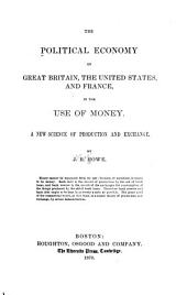 The Political Economy of Great Britain, the United States, and France, in the Use of Money: A New Science of Production and Exchange