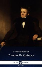 Delphi Complete Works of Thomas De Quincey (Illustrated)